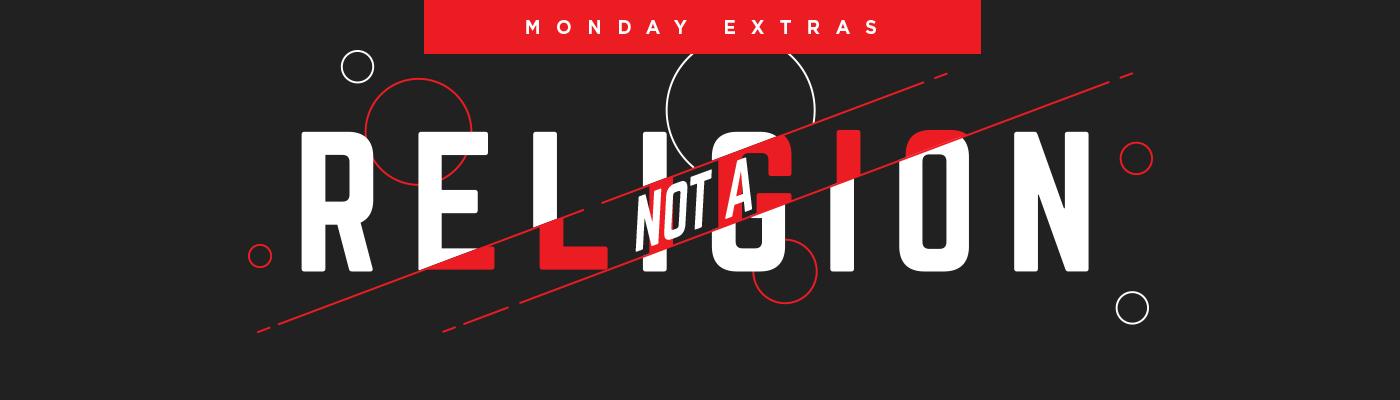 Mercy Hill Church - Not a Religion Sermon Series - Blog - Monday Extras