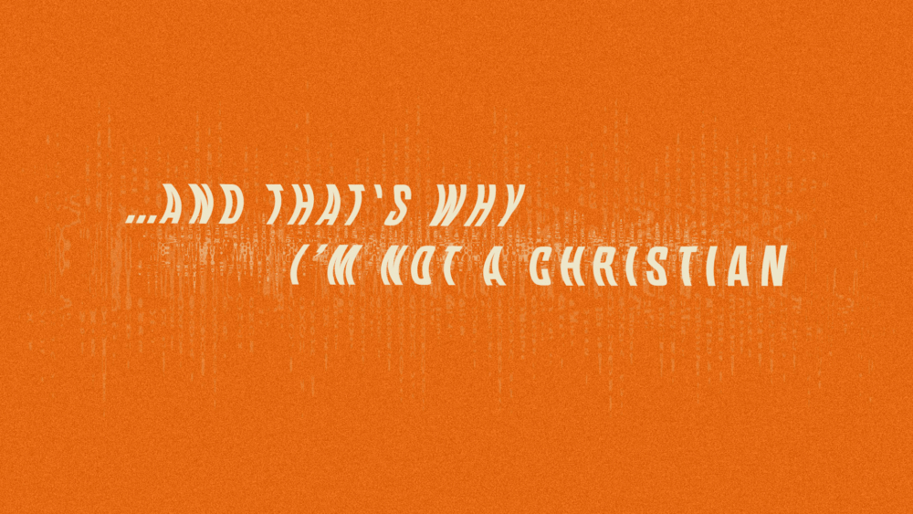 And That\'s Why I\'m Not a Christian