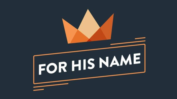 For His Name