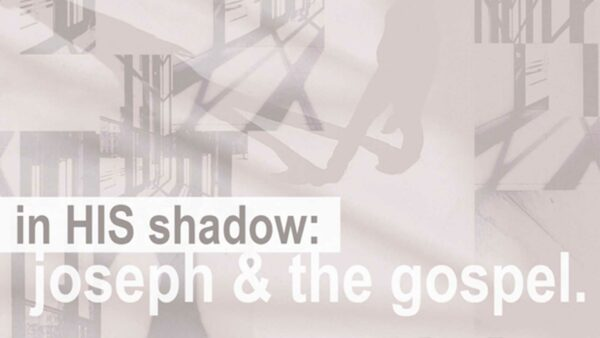 In His Shadow: Joseph and the Gospel