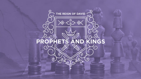 Prophets and Kings: The Reign of David