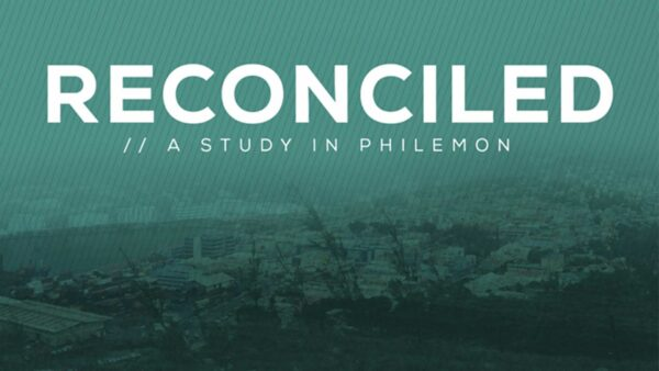 Reconciled: A Study in Philemon