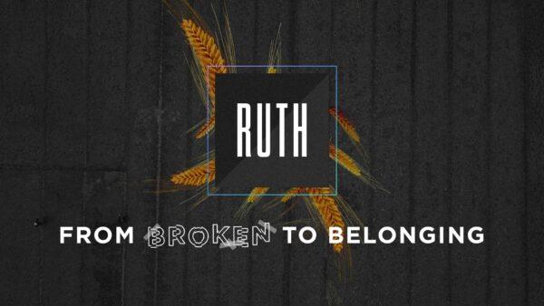Ruth: From Broken to Belonging