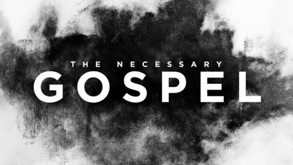 The Necessary Gospel